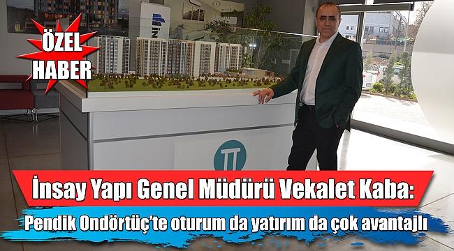 İnsay Yapı Genel Müdürü Vekalet Kaba Pendik Ondörtüç'ü anlattı